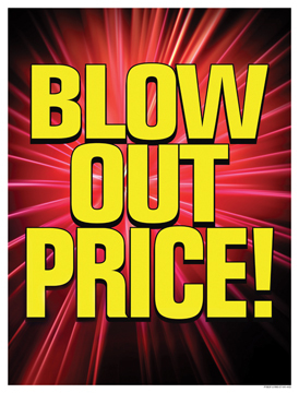 Window Poster 25 X 33 Blow Out Price