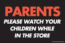 Store Policy Signs 6in x 9in Parents Please Watch your Children