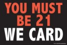 Store Policy Signs 6in x 9in You Must be 21 We Card